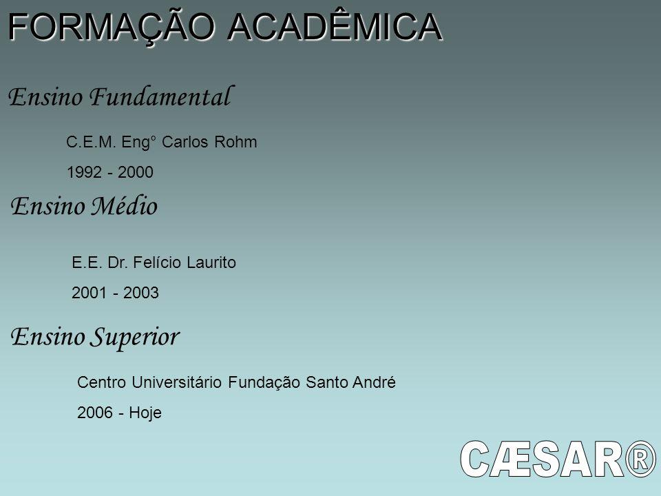 FORMAÇÃO ACADÊMICA Ensino Fundamental C.E.M. Eng° Carlos Rohm 1992 - 2000 Ensino Médio E.E. Dr. Felício Laurito 2001 - 2003 Ensino Superior Centro Uni