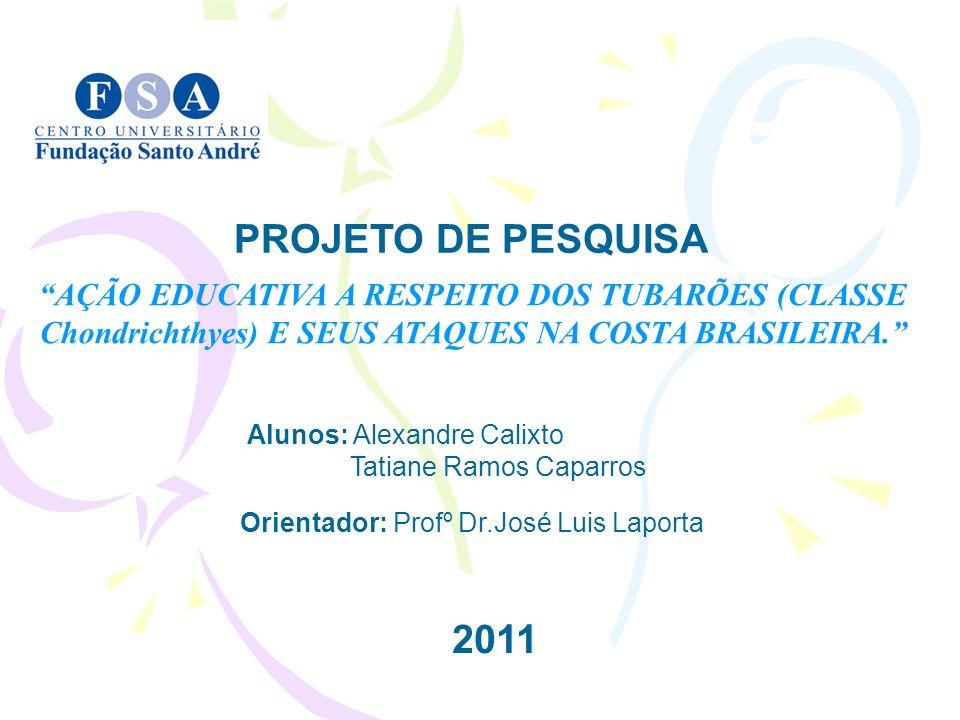 PROJETO DE PESQUISA AÇÃO EDUCATIVA A RESPEITO DOS TUBARÕES (CLASSE Chondrichthyes) E SEUS ATAQUES NA COSTA BRASILEIRA.
