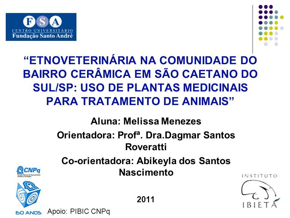 ETNOVETERINÁRIA NA COMUNIDADE DO BAIRRO CERÂMICA EM SÃO CAETANO DO SUL/SP: USO DE PLANTAS MEDICINAIS PARA TRATAMENTO DE ANIMAIS Aluna: Melissa Menezes