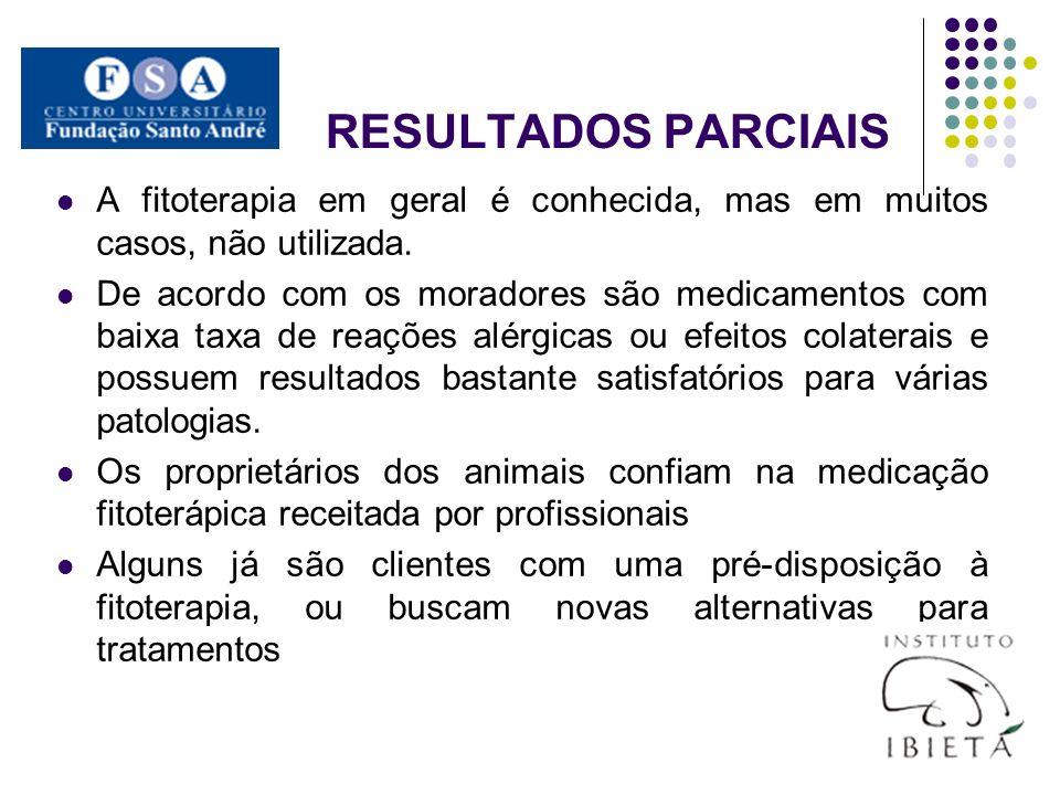 RESULTADOS PARCIAIS A fitoterapia em geral é conhecida, mas em muitos casos, não utilizada. De acordo com os moradores são medicamentos com baixa taxa