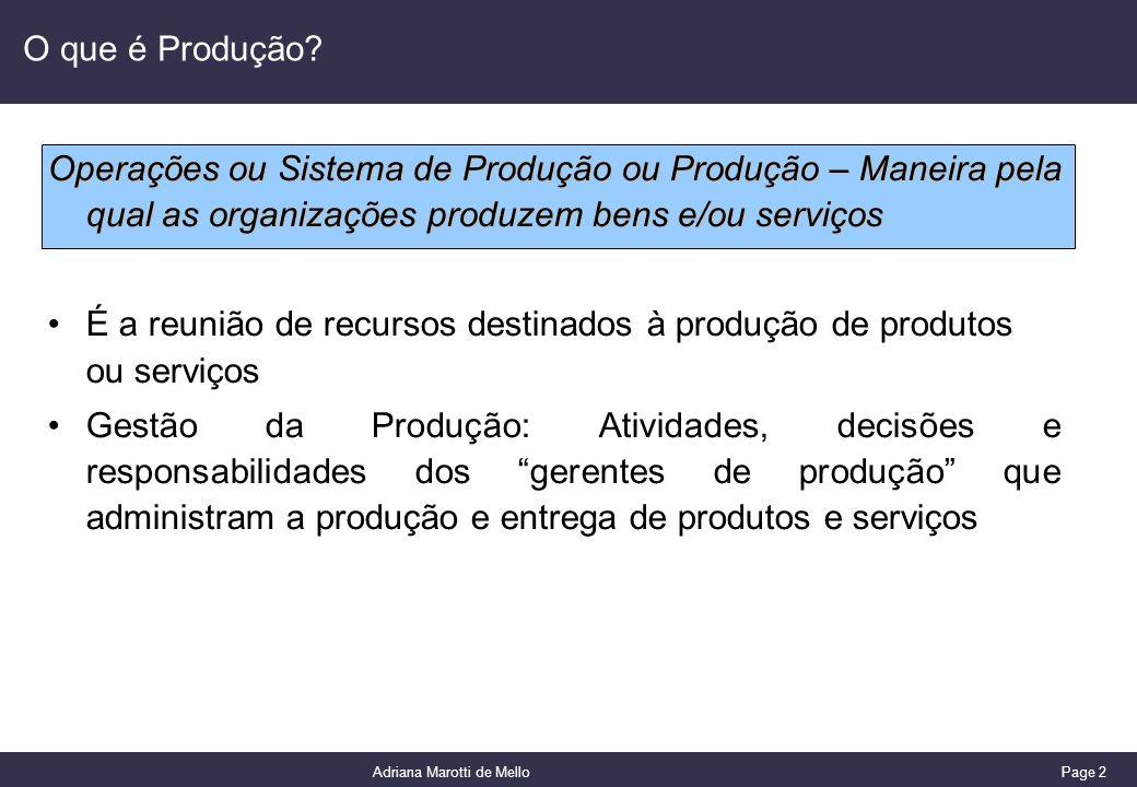 Page 2 Adriana Marotti de Mello O que é Produção? Operações ou Sistema de Produção ou Produção – Maneira pela qual as organizações produzem bens e/ou