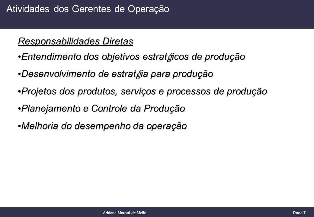 Page 7 Adriana Marotti de Mello Atividades dos Gerentes de Operação Responsabilidades Diretas Entendimento dos objetivos estrat ǵ icos de produção Ent