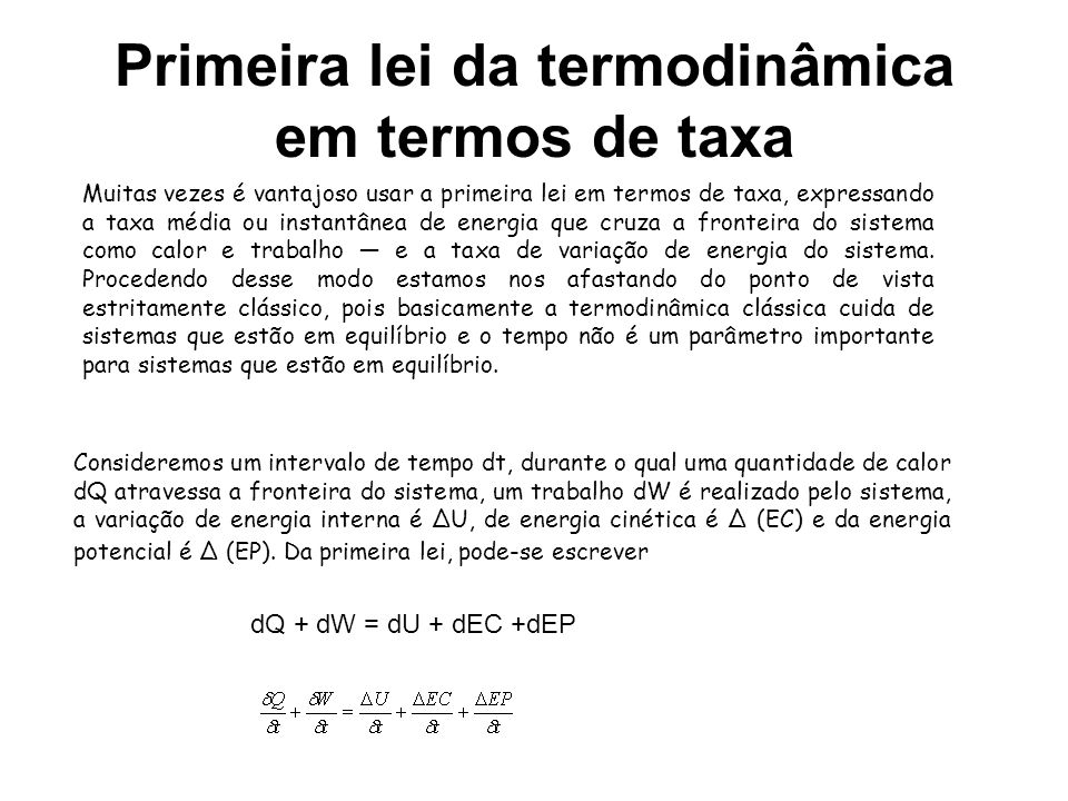 Primeira lei da termodinâmica em termos de taxa Muitas vezes é vantajoso usar a primeira lei em termos de taxa, expressando a taxa média ou instantâne