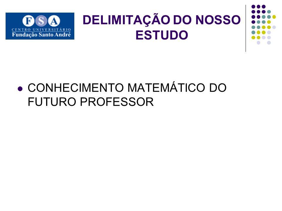 DELIMITAÇÃO DO NOSSO ESTUDO CONHECIMENTO MATEMÁTICO DO FUTURO PROFESSOR