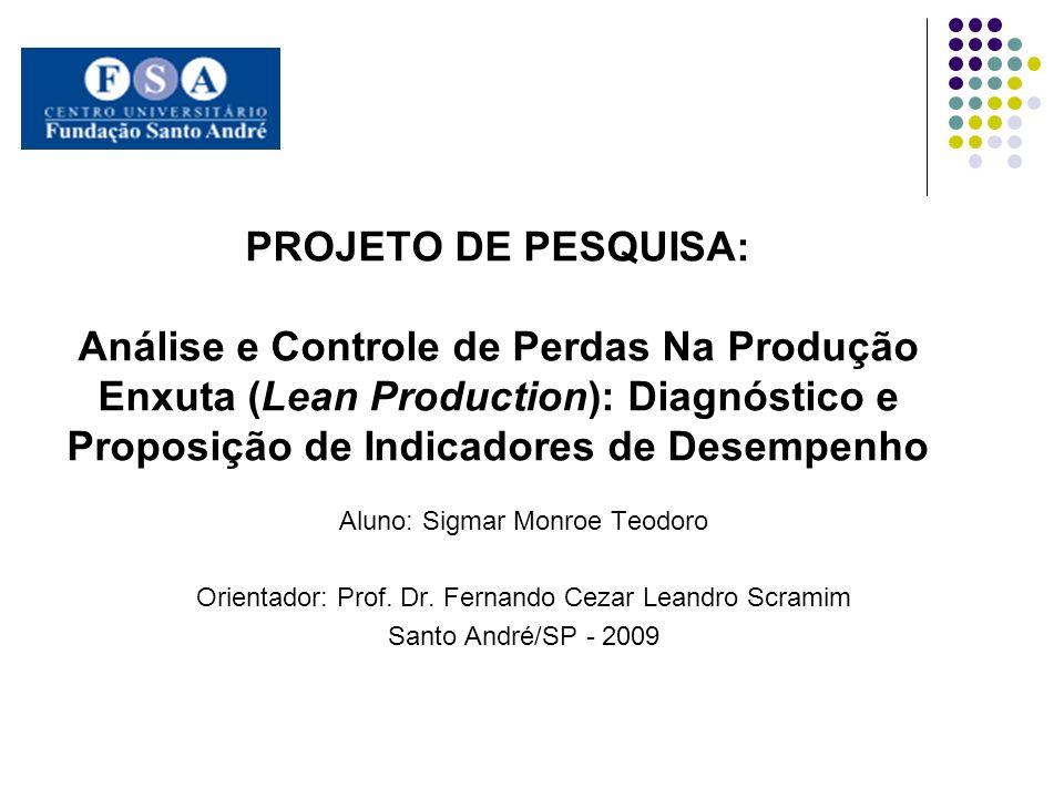 PROJETO DE PESQUISA: Análise e Controle de Perdas Na Produção Enxuta (Lean Production): Diagnóstico e Proposição de Indicadores de Desempenho Aluno: S