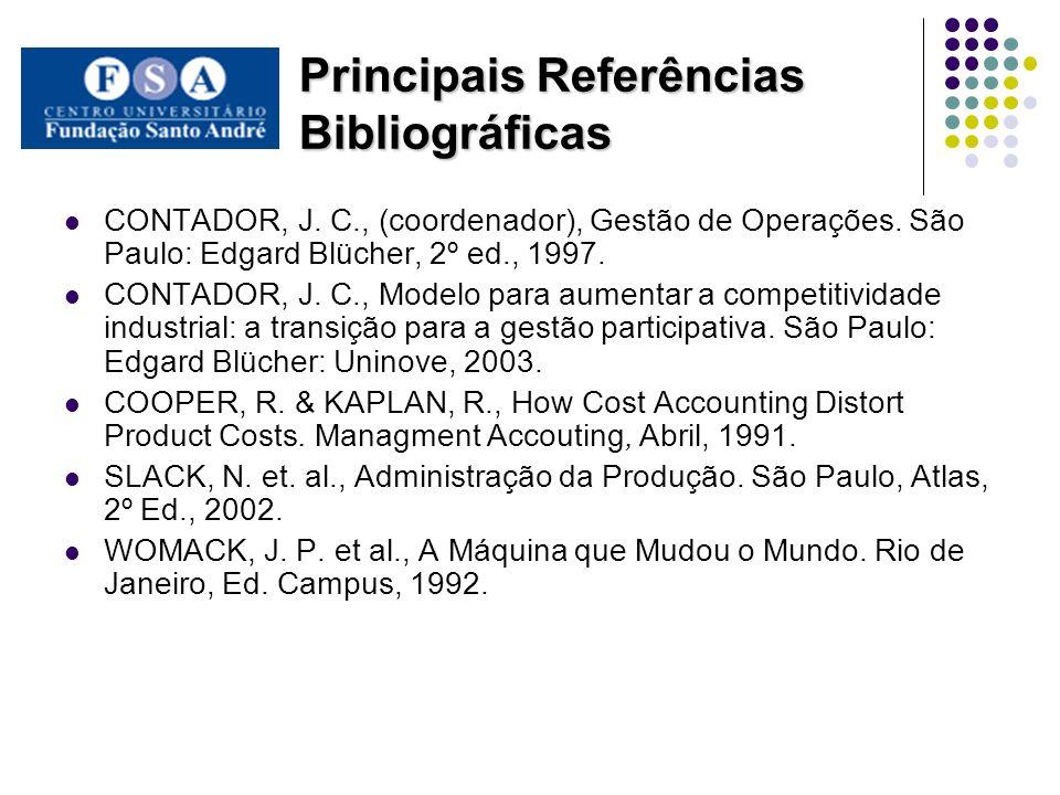 Principais Referências Bibliográficas CONTADOR, J. C., (coordenador), Gestão de Operações. São Paulo: Edgard Blücher, 2º ed., 1997. CONTADOR, J. C., M