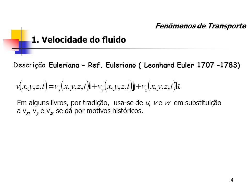 4 Em alguns livros, por tradição, usa-se de u, v e w em substituição a v x, v y e v z, se dá por motivos históricos. Descrição Euleriana – Ref. Euleri