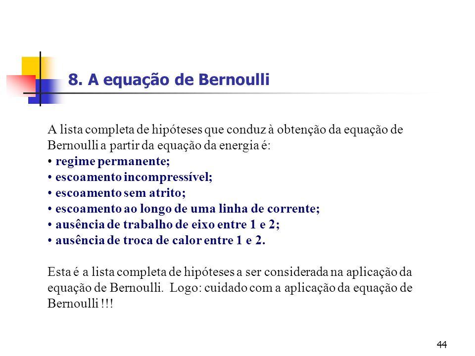 44 A lista completa de hipóteses que conduz à obtenção da equação de Bernoulli a partir da equação da energia é: regime permanente; escoamento incompr