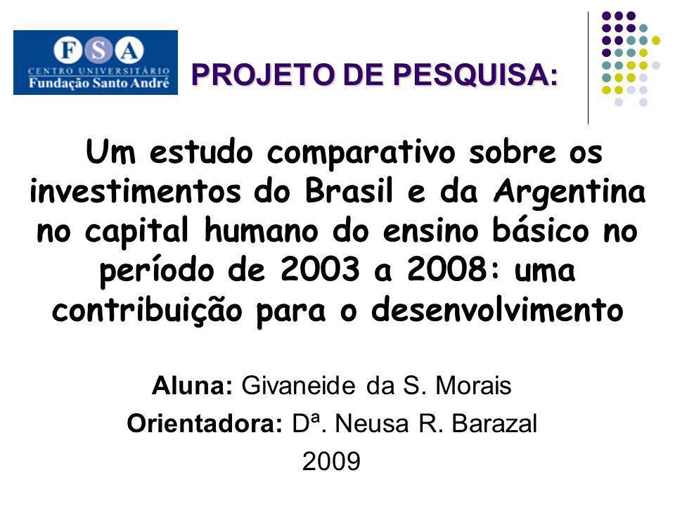 PROJETO DE PESQUISA: PROJETO DE PESQUISA: Um estudo comparativo sobre os investimentos do Brasil e da Argentina no capital humano do ensino básico no