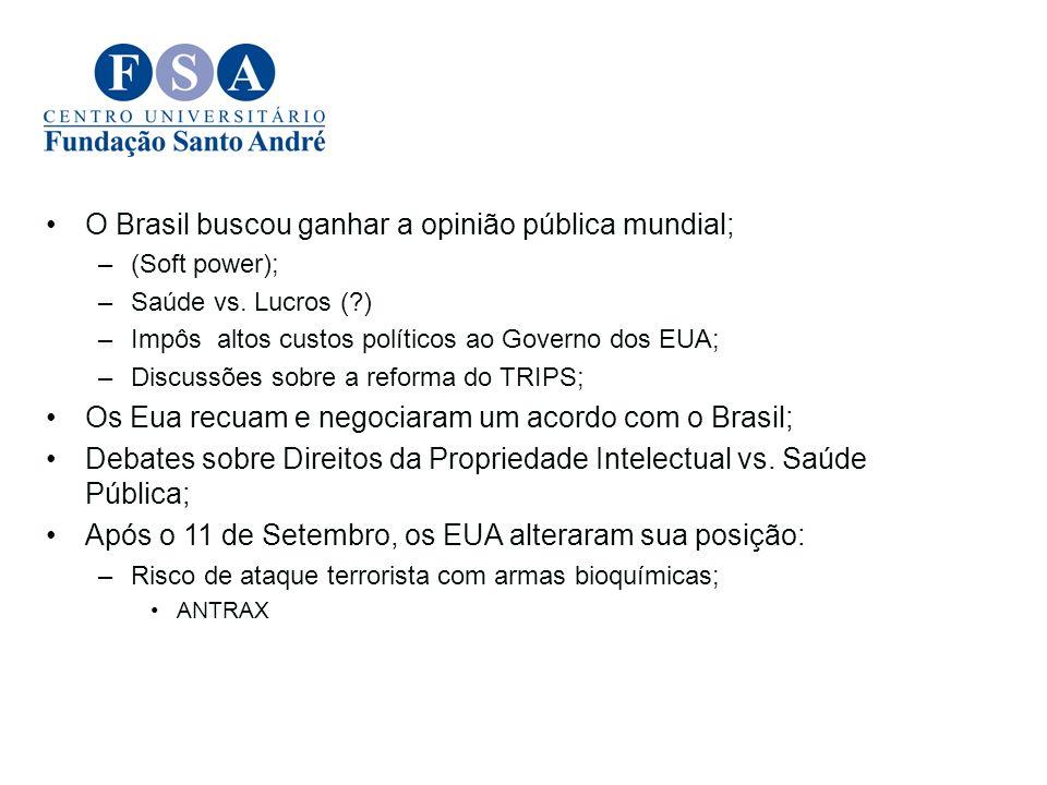 O Brasil buscou ganhar a opinião pública mundial; –(Soft power); –Saúde vs. Lucros (?) –Impôs altos custos políticos ao Governo dos EUA; –Discussões s
