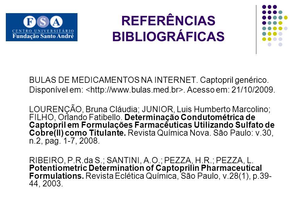 REFERÊNCIAS BIBLIOGRÁFICAS BULAS DE MEDICAMENTOS NA INTERNET. Captopril genérico. Disponível em:. Acesso em: 21/10/2009. LOURENÇÃO, Bruna Cláudia; JUN