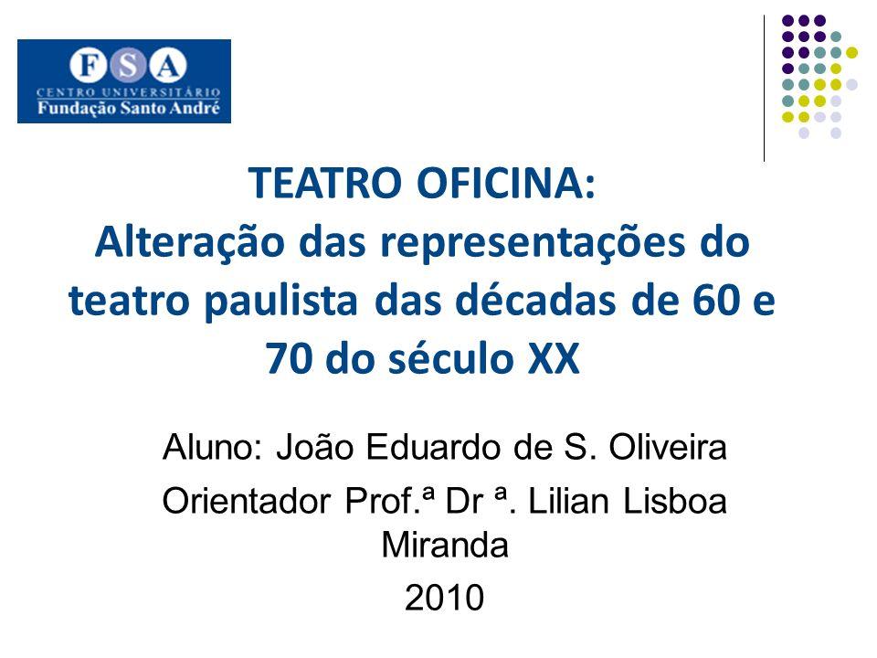 TEATRO OFICINA: Alteração das representações do teatro paulista das décadas de 60 e 70 do século XX Aluno: João Eduardo de S.