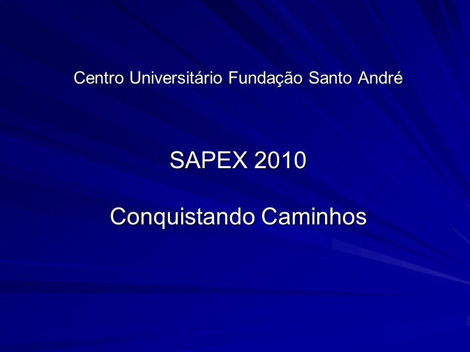 Centro Universitário Fundação Santo André SAPEX 2010 Conquistando Caminhos