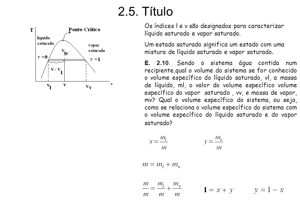 2.5. Título Os índices l e v são designados para caracterizar líquido saturado e vapor saturado. Um estado saturado significa um estado com uma mistur