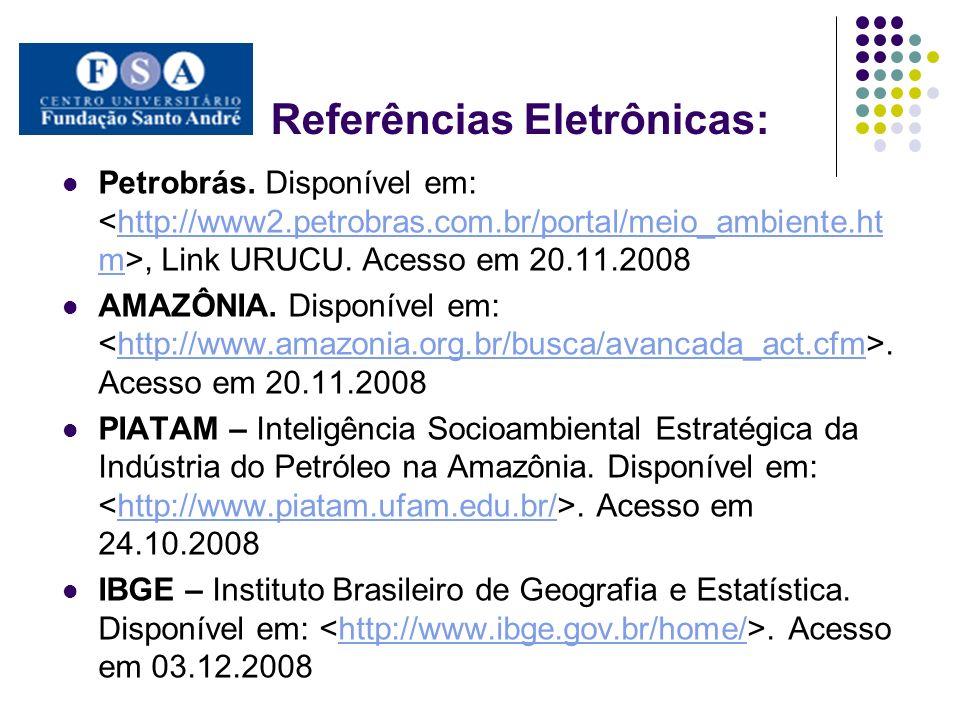 Referências Eletrônicas: Petrobrás. Disponível em:, Link URUCU. Acesso em 20.11.2008http://www2.petrobras.com.br/portal/meio_ambiente.ht m AMAZÔNIA. D