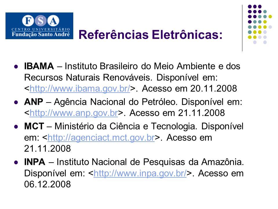 Referências Eletrônicas: IBAMA – Instituto Brasileiro do Meio Ambiente e dos Recursos Naturais Renováveis. Disponível em:. Acesso em 20.11.2008http://