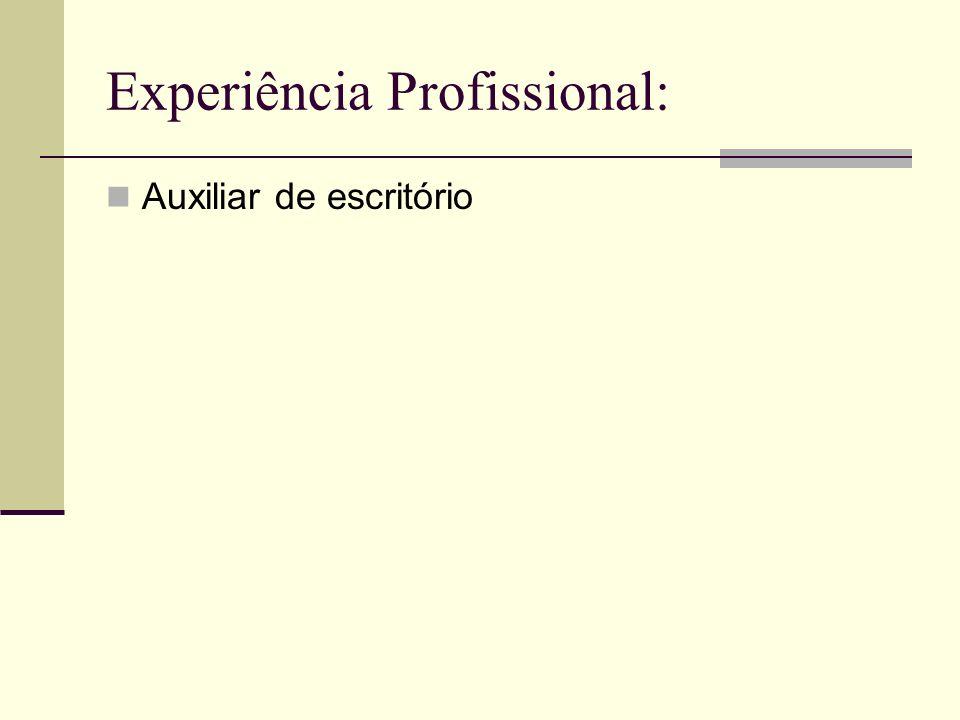Experiência Profissional: Auxiliar de escritório