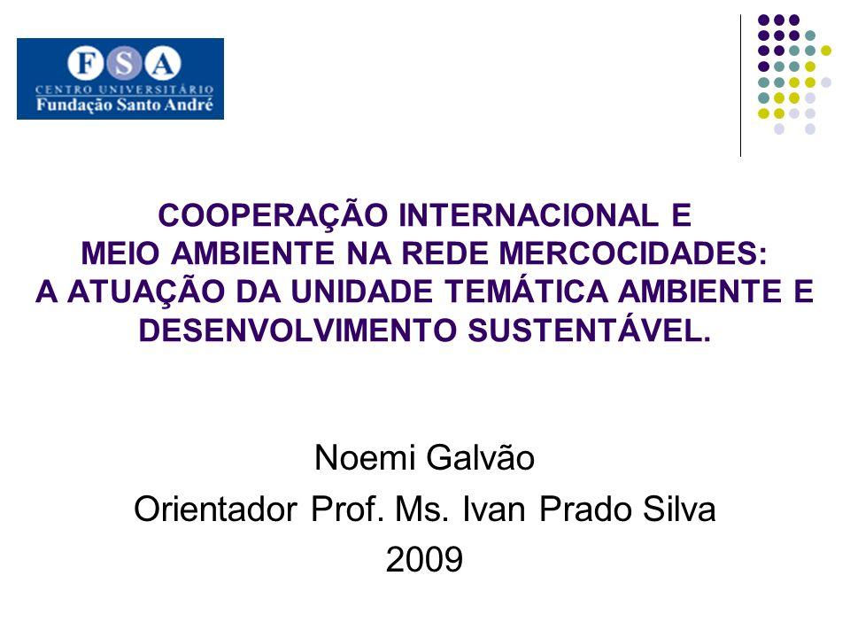 COOPERAÇÃO INTERNACIONAL E MEIO AMBIENTE NA REDE MERCOCIDADES: A ATUAÇÃO DA UNIDADE TEMÁTICA AMBIENTE E DESENVOLVIMENTO SUSTENTÁVEL. Noemi Galvão Orie