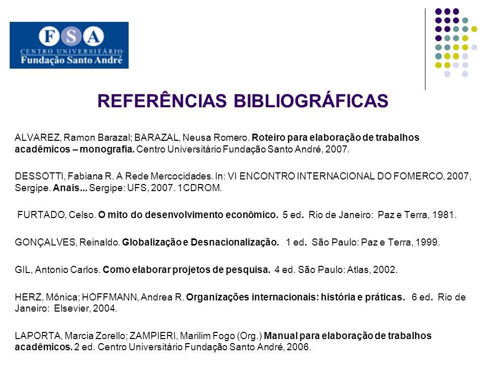 REFERÊNCIAS BIBLIOGRÁFICAS ALVAREZ, Ramon Barazal; BARAZAL, Neusa Romero. Roteiro para elaboração de trabalhos acadêmicos – monografia. Centro Univers