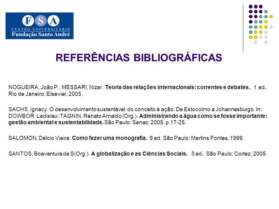 REFERÊNCIAS BIBLIOGRÁFICAS NOGUEIRA, João P.; MESSARI, Nizar. Teoria das relações internacionais: correntes e debates. 1 ed. Rio de Janeiro: Elsevier,