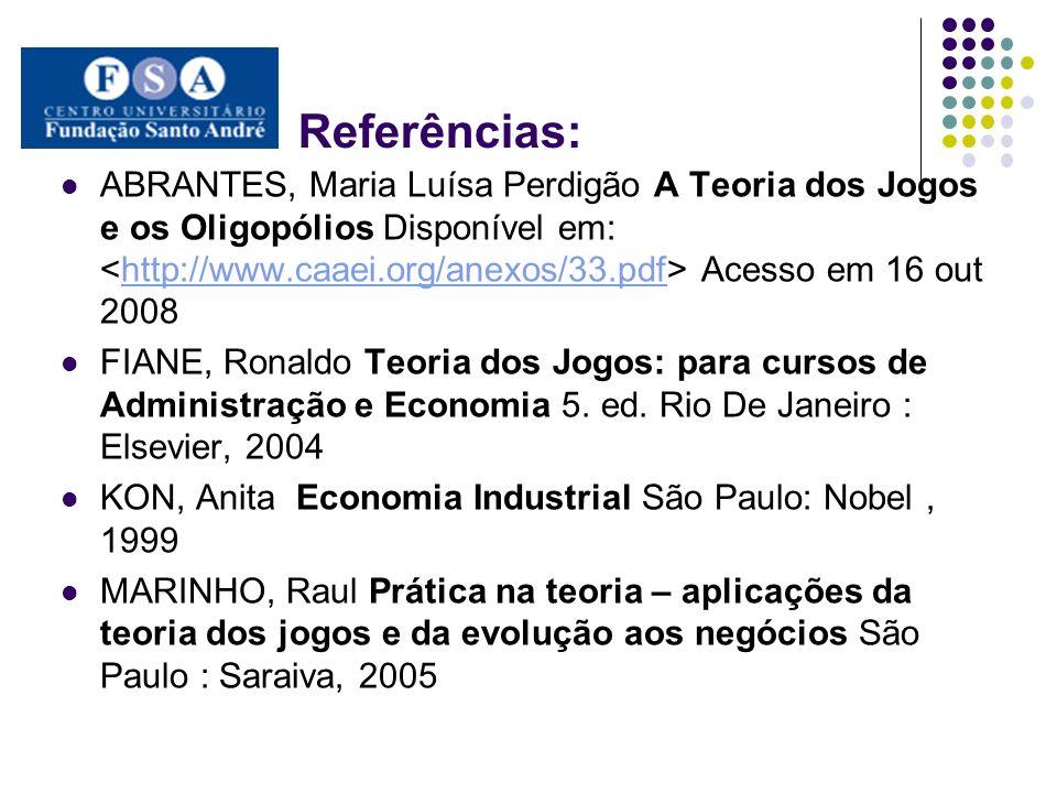 Referências: ABRANTES, Maria Luísa Perdigão A Teoria dos Jogos e os Oligopólios Disponível em: Acesso em 16 out 2008http://www.caaei.org/anexos/33.pdf