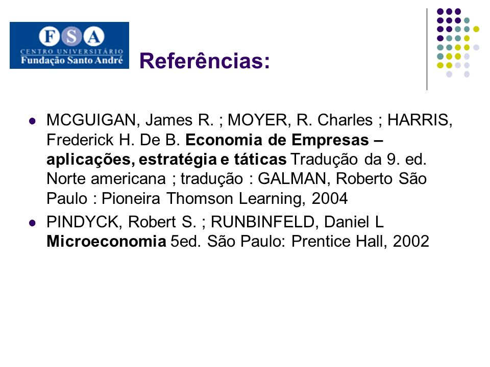 Referências: MCGUIGAN, James R. ; MOYER, R. Charles ; HARRIS, Frederick H. De B. Economia de Empresas – aplicações, estratégia e táticas Tradução da 9