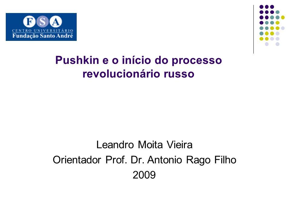 Pushkin e o início do processo revolucionário russo Leandro Moita Vieira Orientador Prof. Dr. Antonio Rago Filho 2009