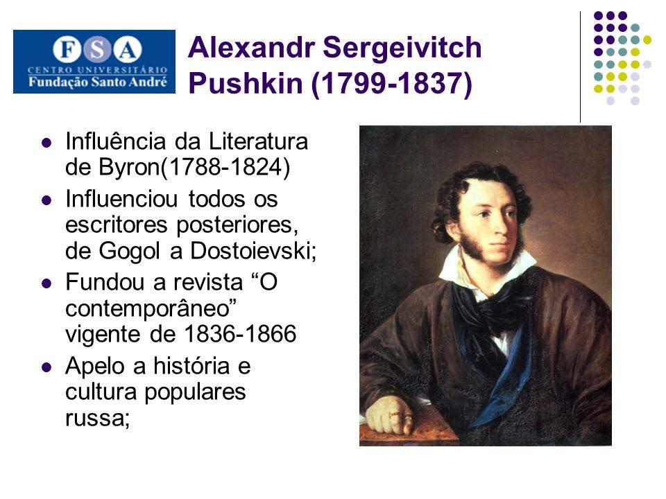 Alexandr Sergeivitch Pushkin (1799-1837) Influência da Literatura de Byron(1788-1824) Influenciou todos os escritores posteriores, de Gogol a Dostoiev