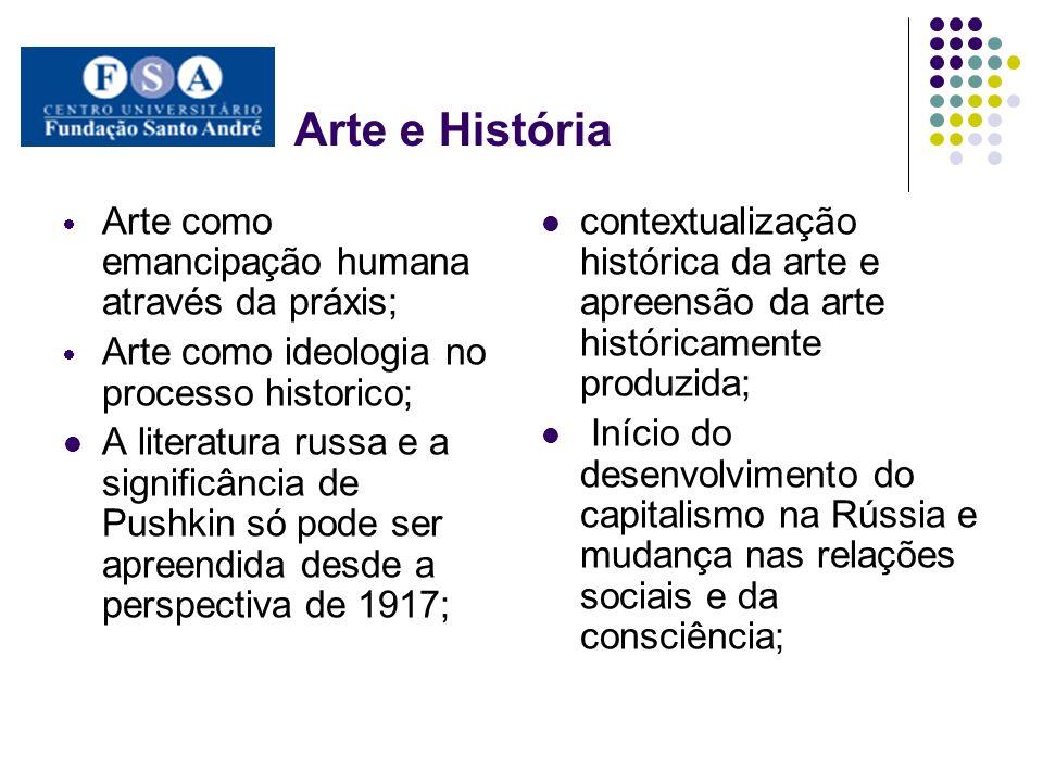 Arte e História Arte como emancipação humana através da práxis; Arte como ideologia no processo historico; A literatura russa e a significância de Pus