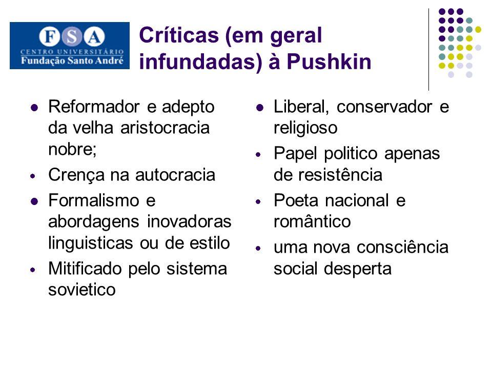 Críticas (em geral infundadas) à Pushkin Reformador e adepto da velha aristocracia nobre; Crença na autocracia Formalismo e abordagens inovadoras ling