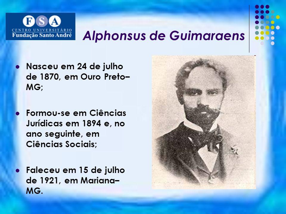 Alphonsus de Guimaraens Nasceu em 24 de julho de 1870, em Ouro Preto– MG; Formou-se em Ciências Jurídicas em 1894 e, no ano seguinte, em Ciências Soci