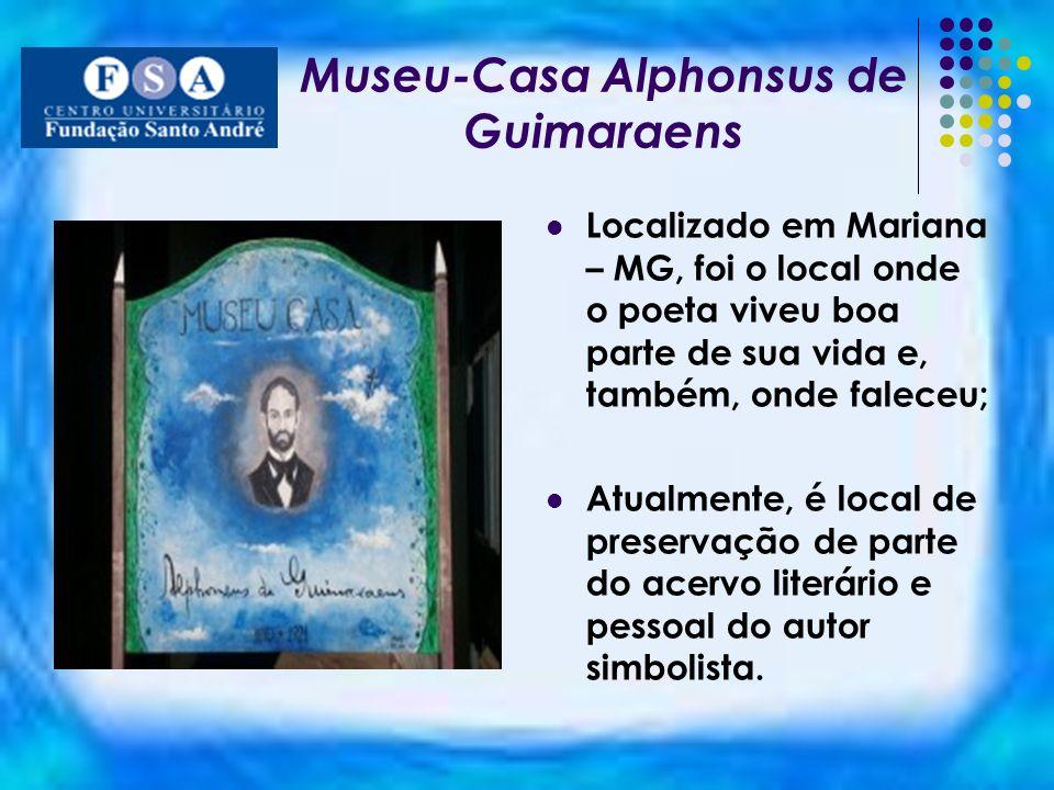 Museu-Casa Alphonsus de Guimaraens Localizado em Mariana – MG, foi o local onde o poeta viveu boa parte de sua vida e, também, onde faleceu; Atualment