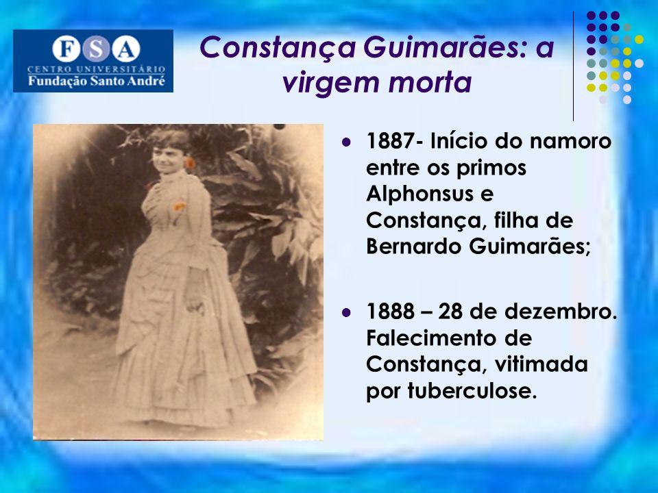 Constança Guimarães: a virgem morta 1887- Início do namoro entre os primos Alphonsus e Constança, filha de Bernardo Guimarães; 1888 – 28 de dezembro.