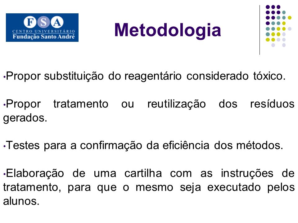 Metodologia Propor substituição do reagentário considerado tóxico. Propor tratamento ou reutilização dos resíduos gerados. Testes para a confirmação d