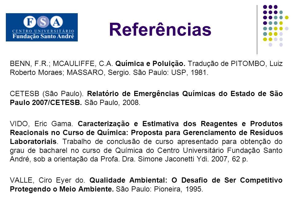 Referências BENN, F.R.; MCAULIFFE, C.A. Química e Poluição. Tradução de PITOMBO, Luiz Roberto Moraes; MASSARO, Sergio. São Paulo: USP, 1981. CETESB (S