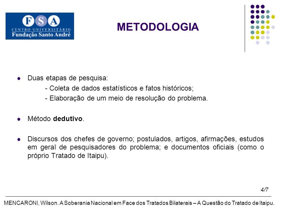 METODOLOGIA Duas etapas de pesquisa: - Coleta de dados estatísticos e fatos históricos; - Elaboração de um meio de resolução do problema.