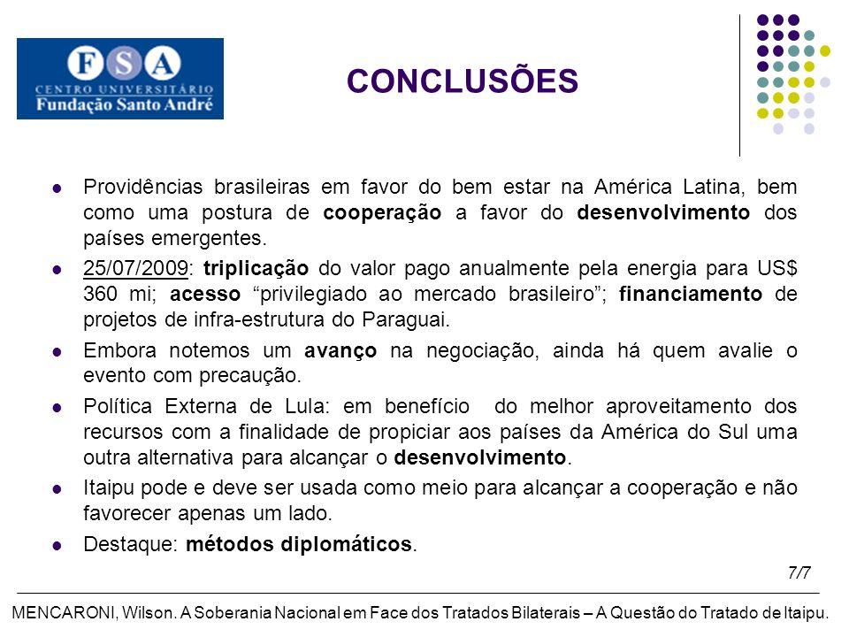 CONCLUSÕES Providências brasileiras em favor do bem estar na América Latina, bem como uma postura de cooperação a favor do desenvolvimento dos países emergentes.
