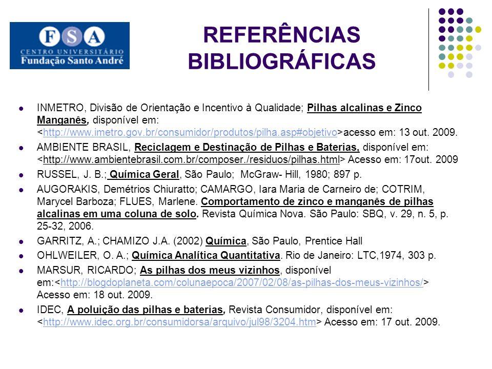 REFERÊNCIAS BIBLIOGRÁFICAS INMETRO, Divisão de Orientação e Incentivo à Qualidade; Pilhas alcalinas e Zinco Manganês, disponível em: acesso em: 13 out