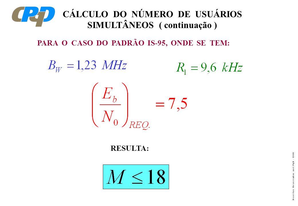 D i r e i t o s R e s e r v a d o s a o C P q D - 1 9 9 9 CÁLCULO DO NÚMERO DE USUÁRIOS SIMULTÂNEOS ( continuação )