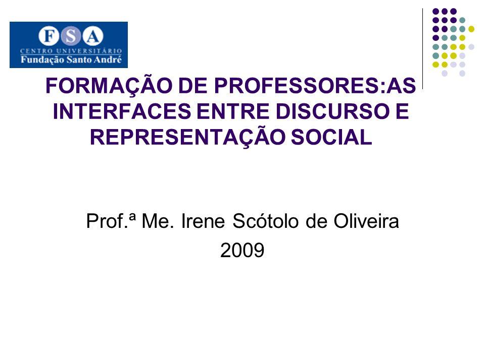 FORMAÇÃO DE PROFESSORES:AS INTERFACES ENTRE DISCURSO E REPRESENTAÇÃO SOCIAL Prof.ª Me.