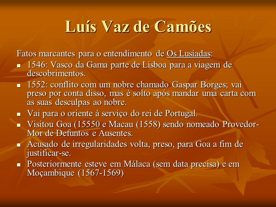 Luís Vaz de Camões Fatos marcantes para o entendimento de Os Lusíadas: 1546: Vasco da Gama parte de Lisboa para a viagem de descobrimentos. 1546: Vasc
