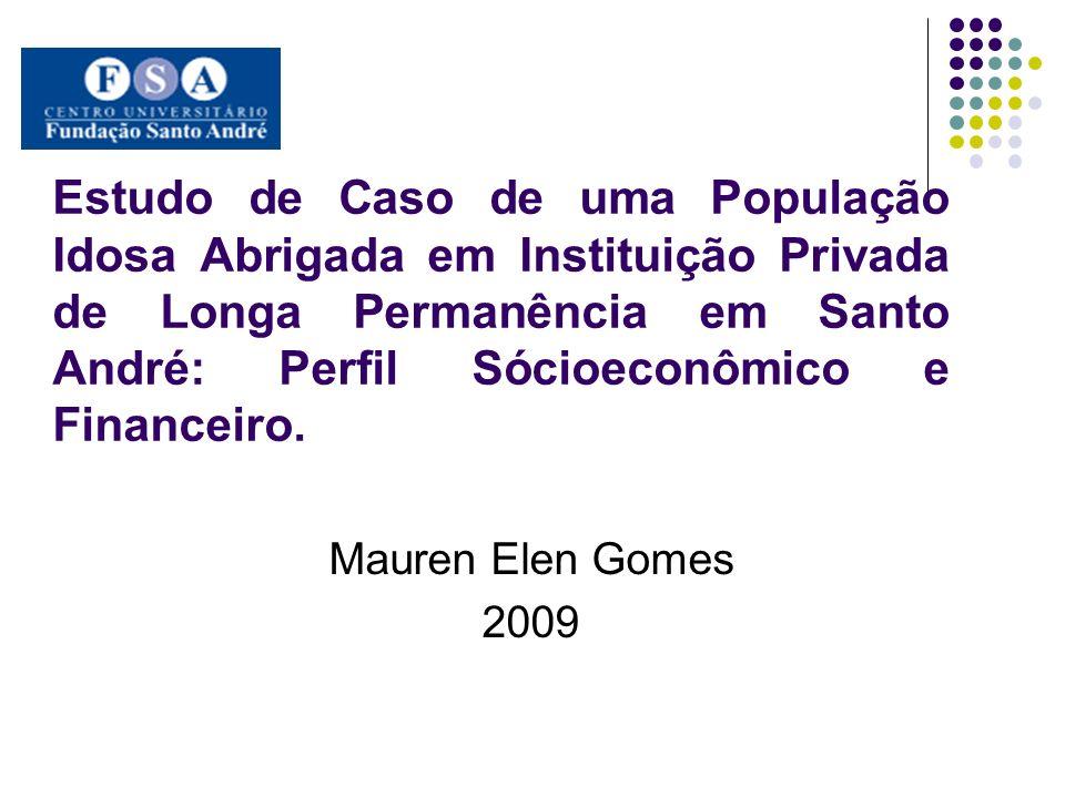 Estudo de Caso de uma População Idosa Abrigada em Instituição Privada de Longa Permanência em Santo André: Perfil Sócioeconômico e Financeiro. Mauren