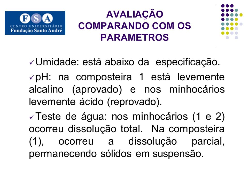 AVALIAÇÃO COMPARANDO COM OS PARAMETROS Umidade: está abaixo da especificação. pH: na composteira 1 está levemente alcalino (aprovado) e nos minhocário