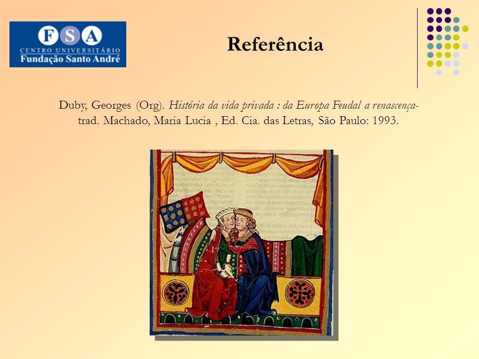 Referência Duby, Georges (Org). História da vida privada : da Europa Feudal a renascença- trad.