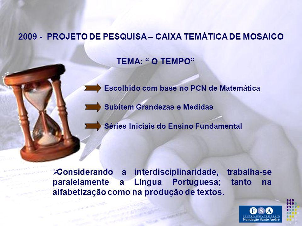2009 - PROJETO DE PESQUISA – CAIXA TEMÁTICA DE MOSAICO TEMA: O TEMPO Escolhido com base no PCN de Matemática Subitem Grandezas e Medidas Séries Inicia