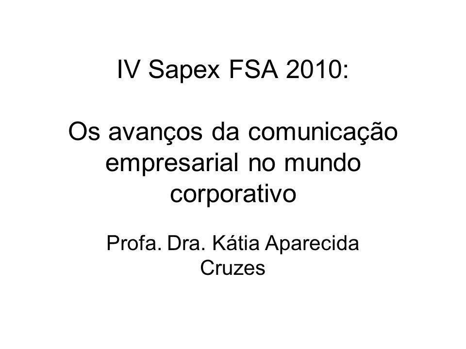 IV Sapex FSA 2010: Os avanços da comunicação empresarial no mundo corporativo Profa.