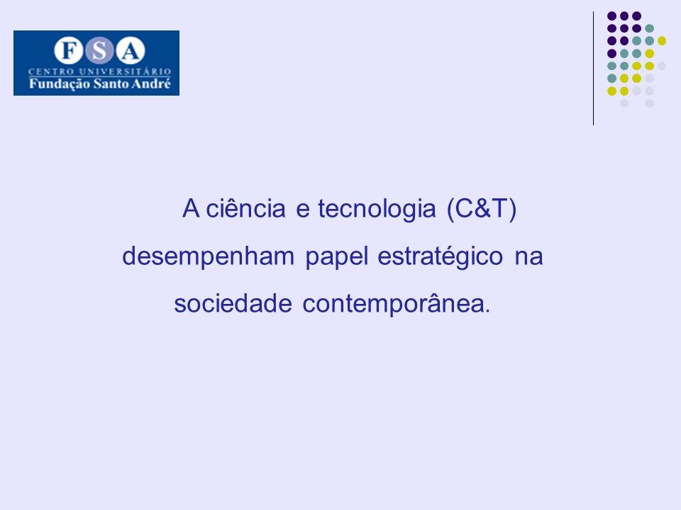 A ciência e tecnologia (C&T) desempenham papel estratégico na sociedade contemporânea.