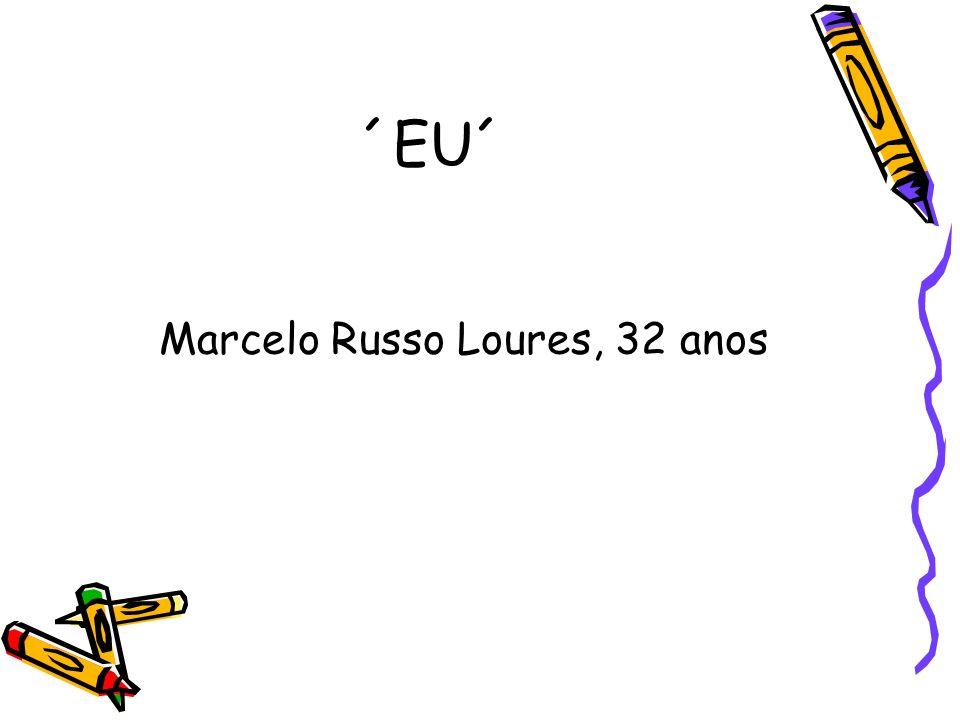 ´EU´ Marcelo Russo Loures, 32 anos