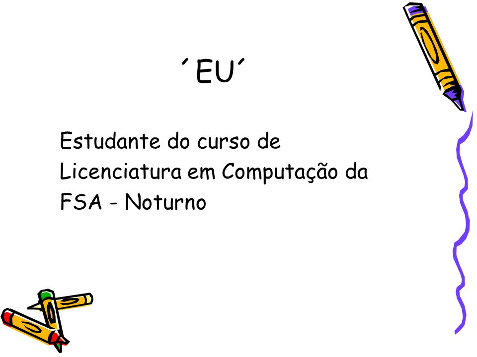 ´EU´ Estudante do curso de Licenciatura em Computação da FSA - Noturno