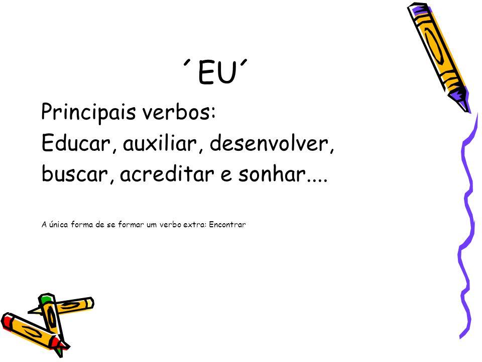´EU´ Principais verbos: Educar, auxiliar, desenvolver, buscar, acreditar e sonhar....